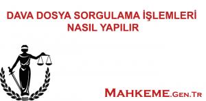 DAVA DOSYA SORGULAMA İŞLEMLERİ NASIL YAPILIR