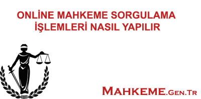 ONLİNE MAHKEME SORGULAMA İŞLEMLERİ NASIL YAPILIR